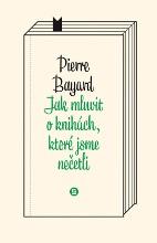Pierre Bayard: Jak mluvit o knihách, které jsme nečetli